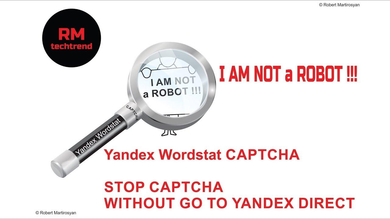 I AM NOT a ROBOT   STOP CAPTCHA WITHOUT GO TO YANDEX DIRECT   Yandex  Wordstat CAPTCHA