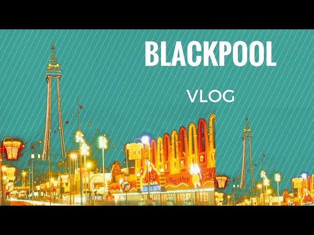 FIRST EVER VLOG (Trip to Blackpool)
