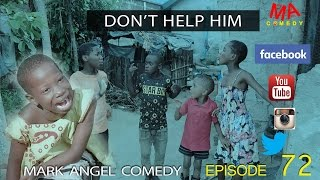 DON'T HELP HIM (Mark Angel Comedy Episode 72)