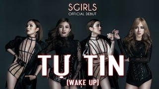 Tự Tin (Wake Up) - SGirls | Official Debut MV