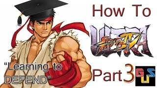 How To Play Ultra Street Fighter 4   Part 3 Learning To Defend
