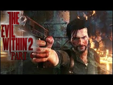 The Evil Within 2 Gameplay Walkthrough Part 6 Let's Play Playthrough