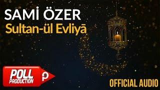 Sami Özer - Sultan-ül Evliyā ( Official Audio )