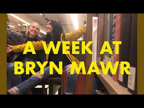 A WEEK IN THE LIFE OF BRYN MAWR COLLEGE STUDENTS