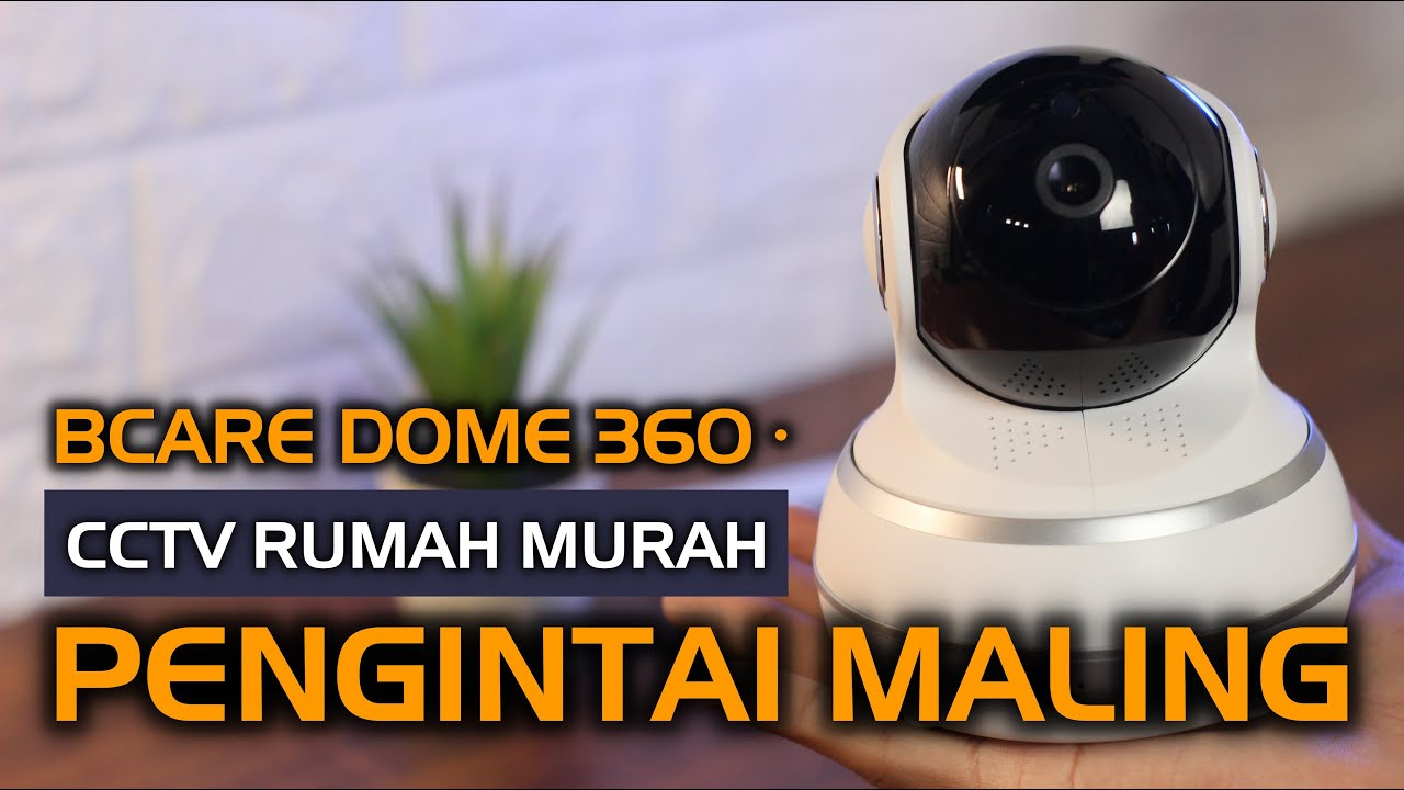 Review CCTV PINTAR Bcare Dome 360° | CCTV Pemantau Rumah, Anti Maling 🏘