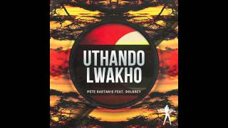 Pete Kastanis feat Dolbrey - Uthando Lwakho (Club Vibez Records)