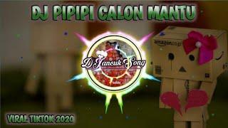 Download DJ PIPIPI CALON MANTU | TIK TOK VIRAL REMIX TERBARU 2020