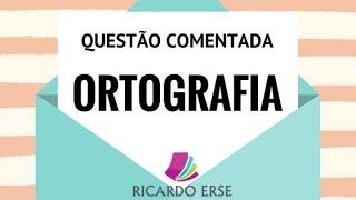QUESTÃO COMENTADA - FCC - ORTOGRAFIA