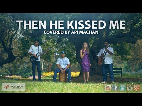 Then He Kissed Me - Covered by Api Machan