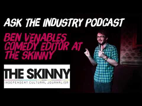 EP72 - Ben Venables - Editor at The Skinny - How to get your show noticed / reviewed.