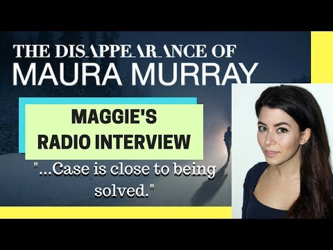 "WOW! The Disappearance of Maura Murray: MAGGIE RADIO INTERVIEW ""Case is Close to Being SOLVED""!"