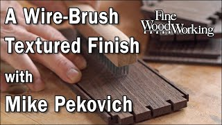 A Wire-Brush Textured Finish with Mike Pekovich
