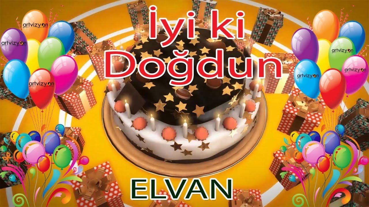 İyi ki Doğdun - ELVAN - Tüm İsimler'e Doğum Günü Şarkısı