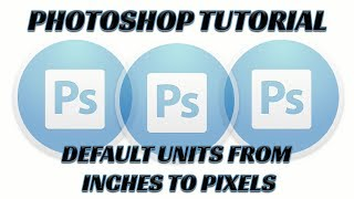 Photoshop Tutorial - Change Default Unit from Inches to Pixels