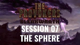 The Provokers: Bleakwrath: Session 07 – The Sphere [D&D 5E]