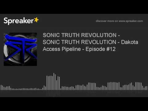 SONIC TRUTH REVOLUTION - Dakota Access Pipeline - Episode #1