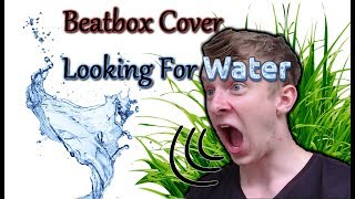 Looking For Water | Remix Cover - Cirby | Musicality Beatbox