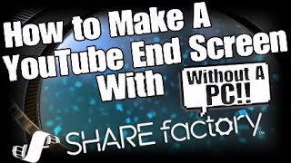 How to make a YouTube End Screen on PS4 With ShareFactory!!
