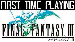 FIRST TIME PLAYING: Final Fantasy III