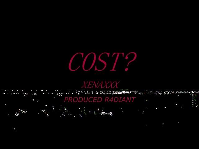XENAXXX - Cost? (Prod. R4DIANT)