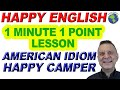 American Idiom HAPPY CAMPER - 1 Minute, 1 Point English Lesson