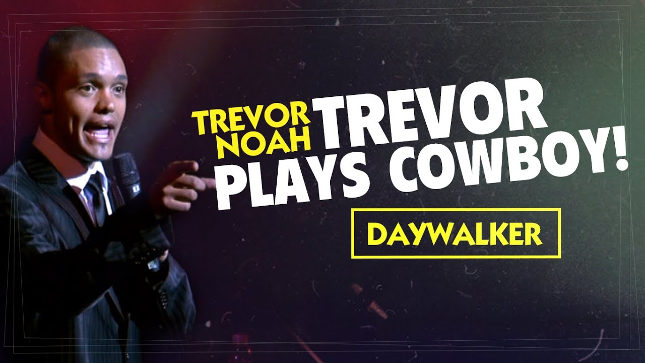 "Throwback! ""Trevor Plays Cowboy!"" - Trevor Noah - (Daywalker)"