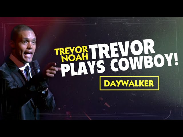 """Trevor Plays Cowboy!"" - Trevor Noah - (Daywalker)"
