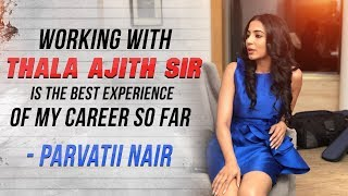 Working with Thala Ajith Sir is the best experience of my career so far - Parvatii Nair