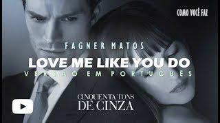 Love Me Like You Do ( Versão em Português )