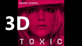 Britney Spears (3D AUDIO) - Toxic (WEAR HEADPHONES)