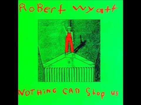 Robert Wyatt - Nothing can stop us