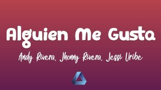 Andy Rivera, Jhonny Rivera, Jessi Uribe - Alguien Me Gusta (letra\/ lyrics)