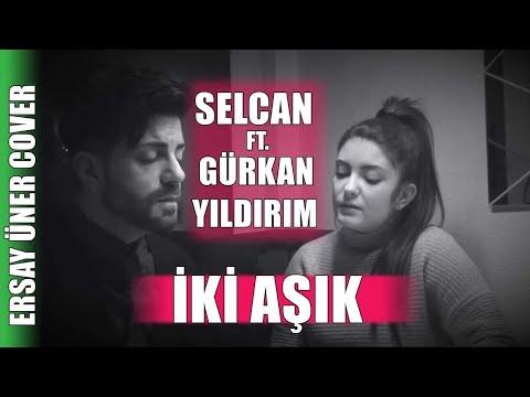 Ersay Üner - İki Aşık (Gürkan Yıldırım ft. Selcan)