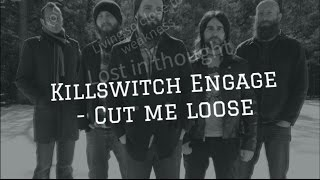 Killswitch Engage | Cut me loose | Lyrics