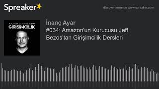 #034: Amazon'un Kurucusu Jeff Bezos'tan Girişimcilik Dersleri