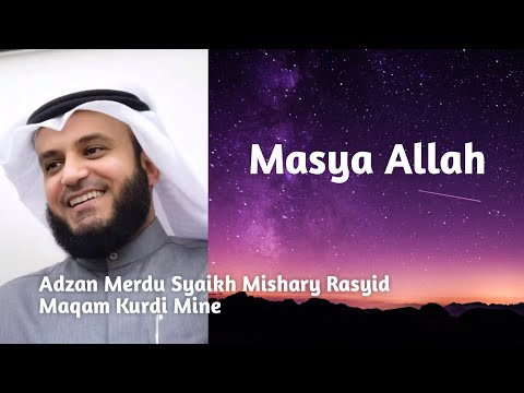Adzan Maqam Kurdi Mine Syaikh Mishary Rasyid Al Afasy