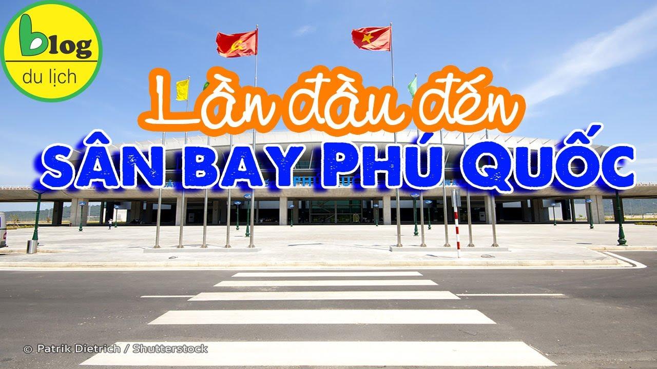 Hướng dẫn làm thủ tục ở sân bay Phú Quốc cho người lần đầu đi du lịch Phú Quốc.