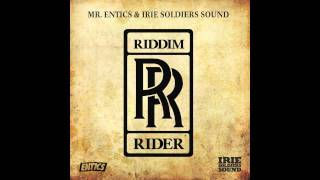 ENTICS- RIDDIM RIDER (PARTE 4)