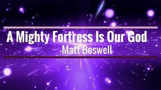 A Mighty Fortress - Matt Boswell (Lyric Video)