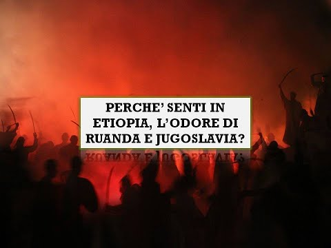 PERCHE' SENTI IN ETIOPIA, L'ODORE DI RUANDA E JUGOSLAVIA?