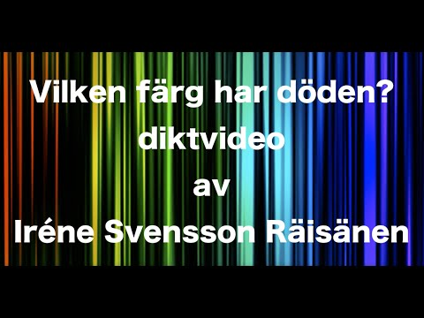 Vilken färg har döden? diktvideo av poeten Iréne Svensson Räisänen