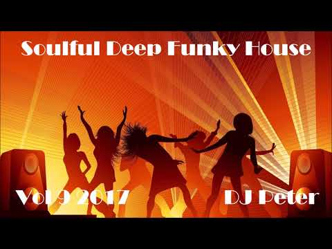 Soulful Deep Funky House Mix 9 2017   DJ Peter