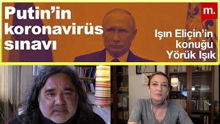 Putin'in koronavirüs sınavı | Işın Eliçin'in konuğu Yörük Işık