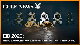 Eid 2020: The dos and dont's of celebrating Eid Al Fitr during the Covid-19