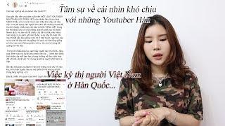 Tâm sự về cái nhìn khó chịu với những youtuber Hàn, việc kỳ thị người Việt Nam ở Hàn Quốc
