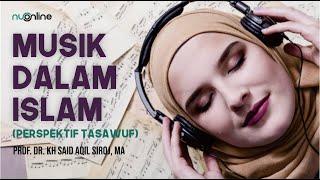 Download Mp3 Musik Dalam Islam  Perspektif Tasawuf  - Kh Said Aqil Siroj  Ketua Umum Pbnu