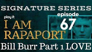 I Am Rapaport Stereo Podcast Episode 67: Bill Burr Part 1 Love