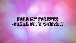Hold My Forever (Lyrics) - Pearl City Worship [Album: WE WON