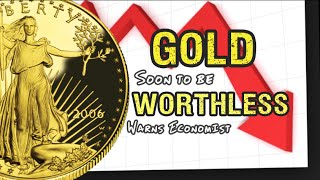 Gold Will Soon Be Worthless, Warns Economist thumbnail