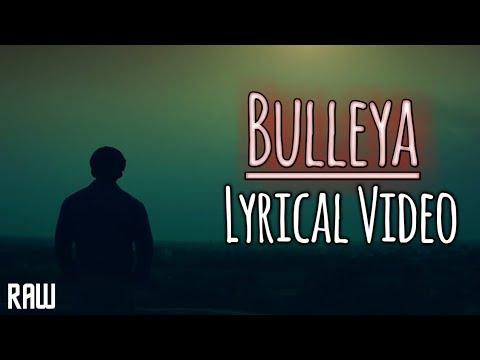 Bulleya Raw Lyrical Video